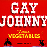 1950c_label_gay_johnny_texas_vegetables_5x7_dlw, Gay Johnny Vegetables, 1950c, Lithograph, Advertising Label, Gallery East, Gallery East Network